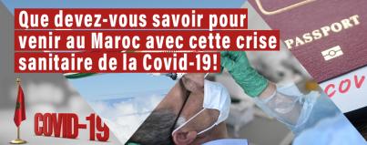 que devez vous sapour venir au maroc avec cette crise sanitaire covid 19