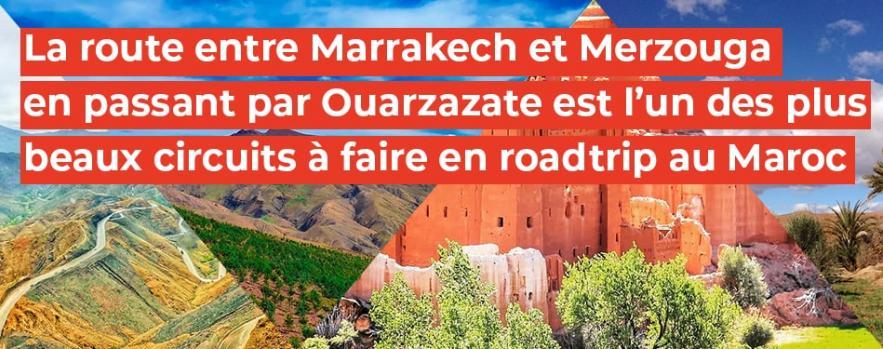 marrakech merzouga ouarzazate plus beaux circuit faire roadtrip maroc