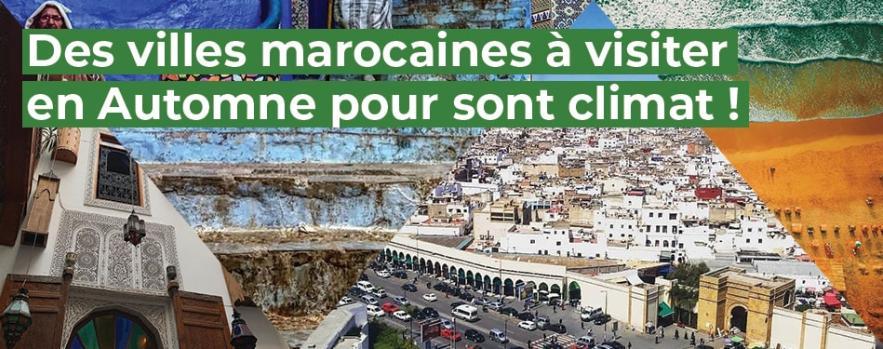 villes marocaines visite automne climat afrique tourisme maroc