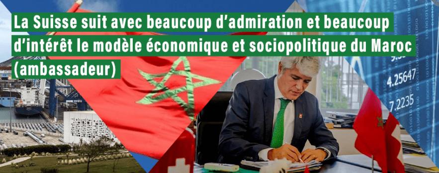 la suisse suit avec beaucoup dadmiration et beaucoup dinteret le modele economique et sociopolitique du maroc ambassadeur
